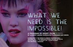 What We Need is the Impossible! A Program of Documentary Shorts by Sam Green